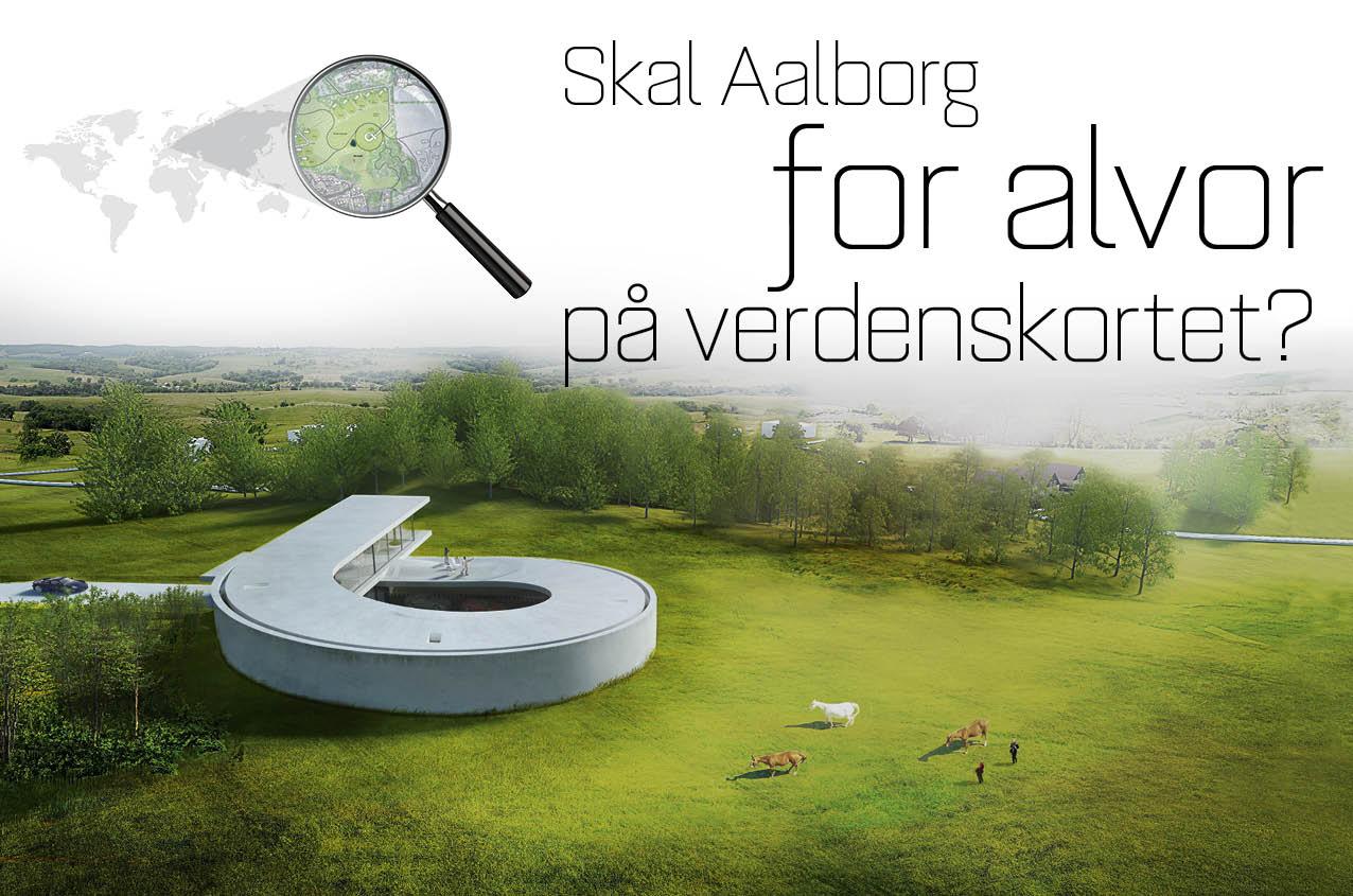 Skal Aalborg for alvor på verdenskortet?